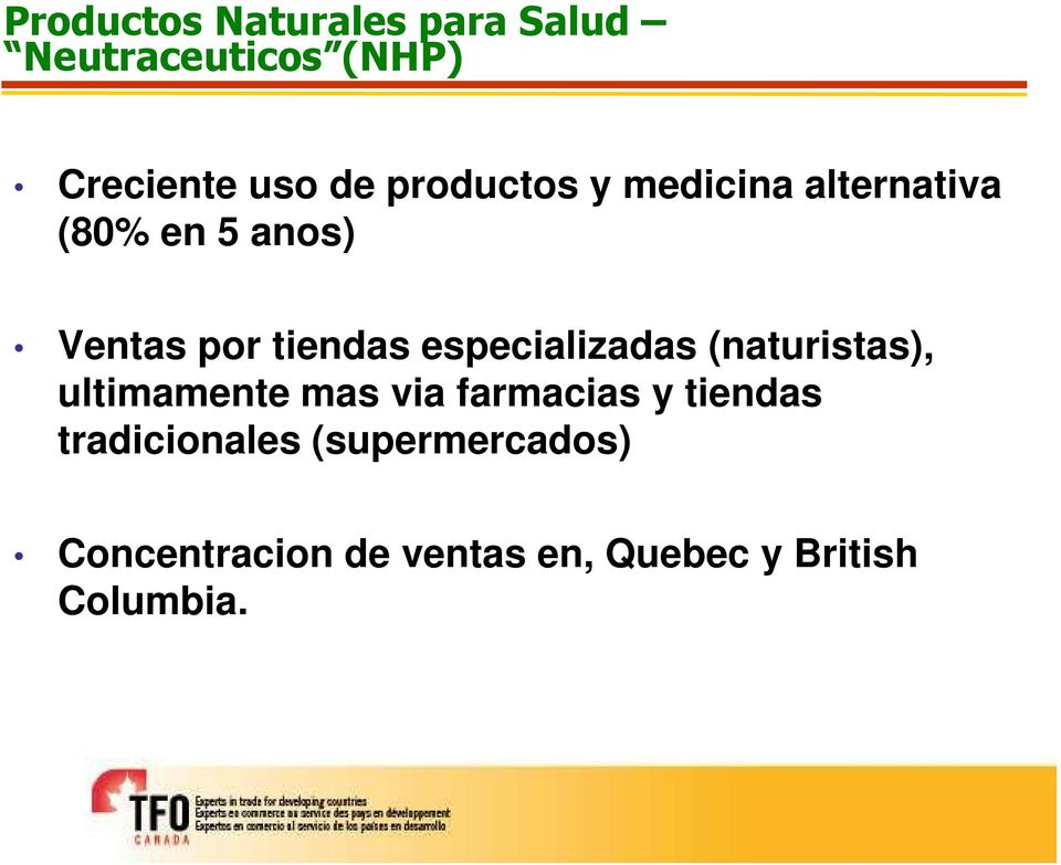 especializadas (naturistas), ultimamente mas via farmacias y tiendas