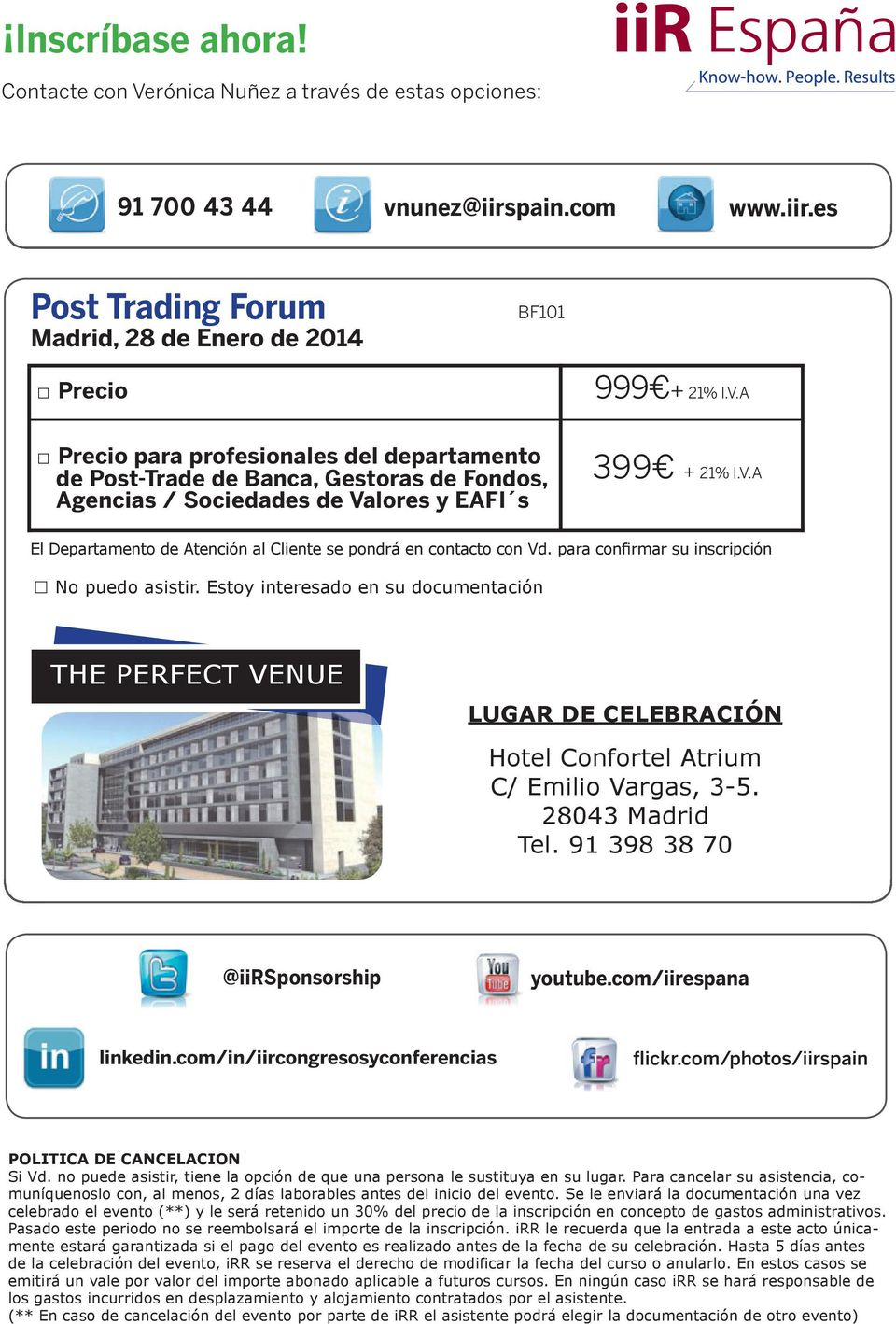 Estoy interesado en su documentación THE PERFECT VENUE LUGAR DE CELEBRACIÓN Hotel Confortel Atrium C/ Emilio Vargas, 3-5. 28043 Madrid Tel. 91 398 38 70 @iirsponsorship youtube.com/iirespana linkedin.