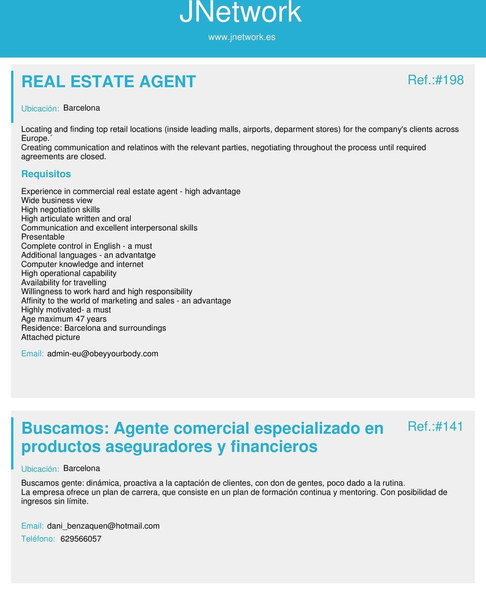 Experience in commercial real estate agent - high advantage Wide business view High negotiation skills High articulate written and oral Communication and excellent interpersonal skills Presentable