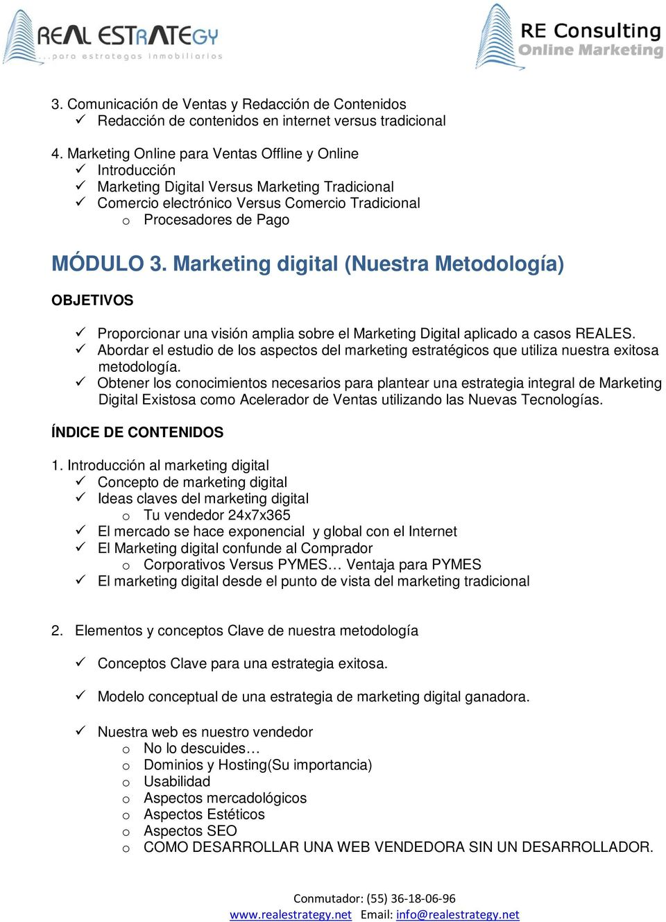Marketing digital (Nuestra Metodología) Proporcionar una visión amplia sobre el Marketing Digital aplicado a casos REALES.