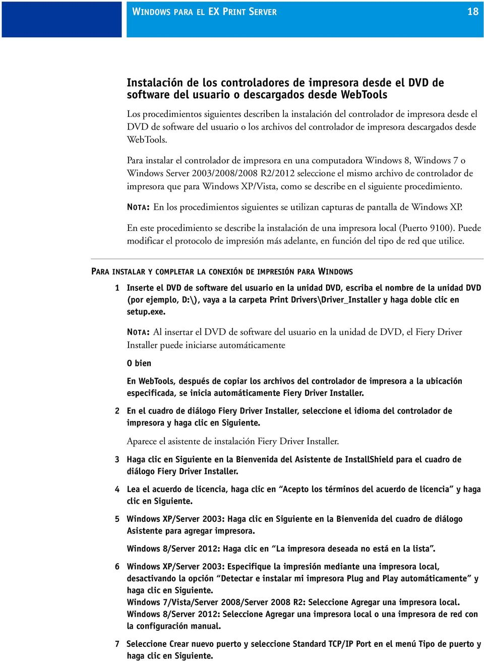 Para instalar el controlador de impresora en una computadora Windows 8, Windows 7 o Windows Server 2003/2008/2008 R2/2012 seleccione el mismo archivo de controlador de impresora que para Windows