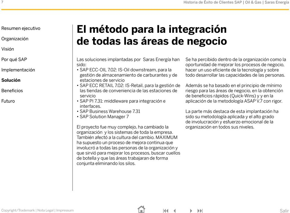 02: IS-Retail, para la gestión de las tiendas de conveniencia de las estaciones de servicio SAP PI 7.31: middleware para integración e interfaces. SAP Business Warehouse 7.
