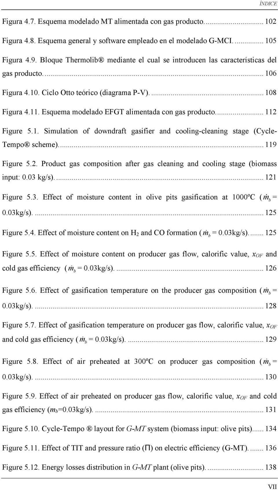 Esquema modelado EFGT alimentada con gas producto.... 112 Figure 5.1. Simulation of downdraft gasifier and cooling-cleaning stage (Cycle- Tempo scheme).... 119 Figure 5.2. Product gas composition after gas cleaning and cooling stage (biomass input: 0.