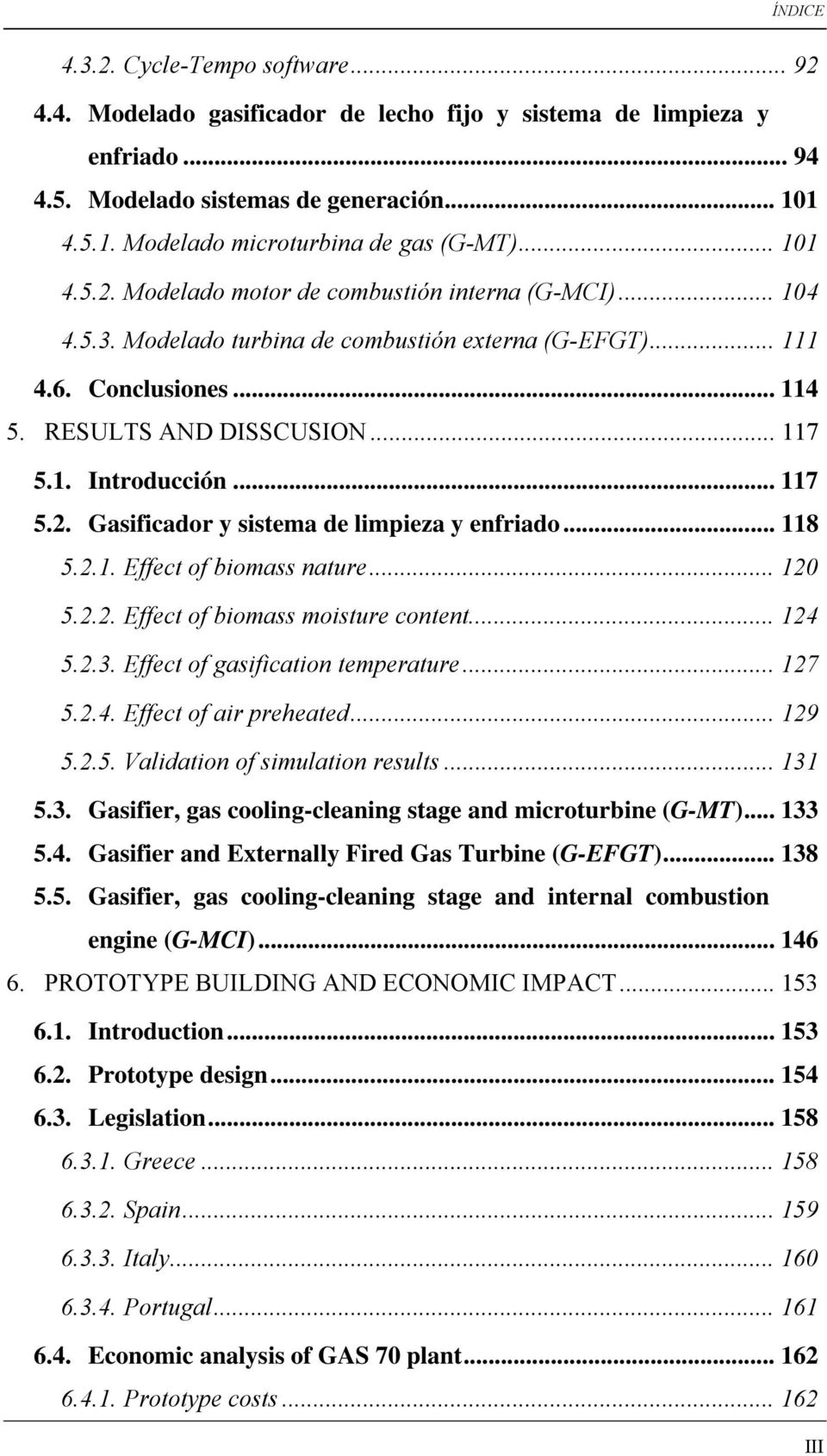 .. 117 5.2. Gasificador y sistema de limpieza y enfriado... 118 5.2.1. Effect of biomass nature... 120 5.2.2. Effect of biomass moisture content... 124 5.2.3. Effect of gasification temperature.