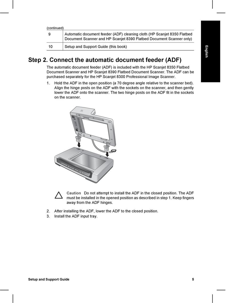 Connect the automatic document feeder (ADF) The automatic document feeder (ADF) is included with the HP Scanjet 8350 Flatbed Document Scanner and HP Scanjet 8390 Flatbed Document Scanner.