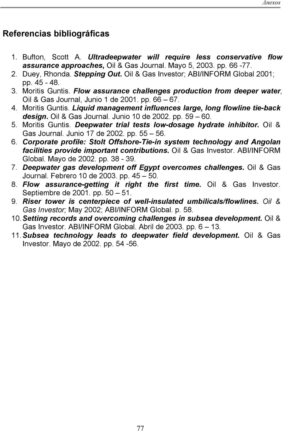 Oil & Gas Journal. Junio 10 de 2002. pp. 59 60. 5. Moritis Guntis. Deepwater trial tests low-dosage hydrate inhibitor. Oil & Gas Journal. Junio 17 de 2002. pp. 55 56. 6. Corporate profile: Stolt Offshore-Tie-in system technology and Angolan facilities provide important contributions.
