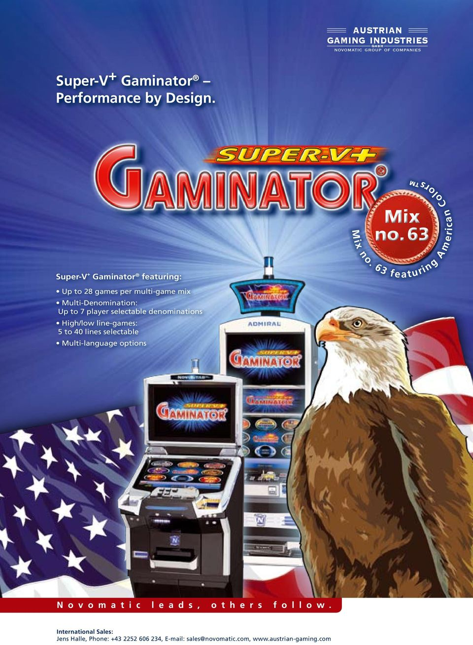 Up to 7 player selectable denominations High/low line-games: 5 to 40 lines selectable