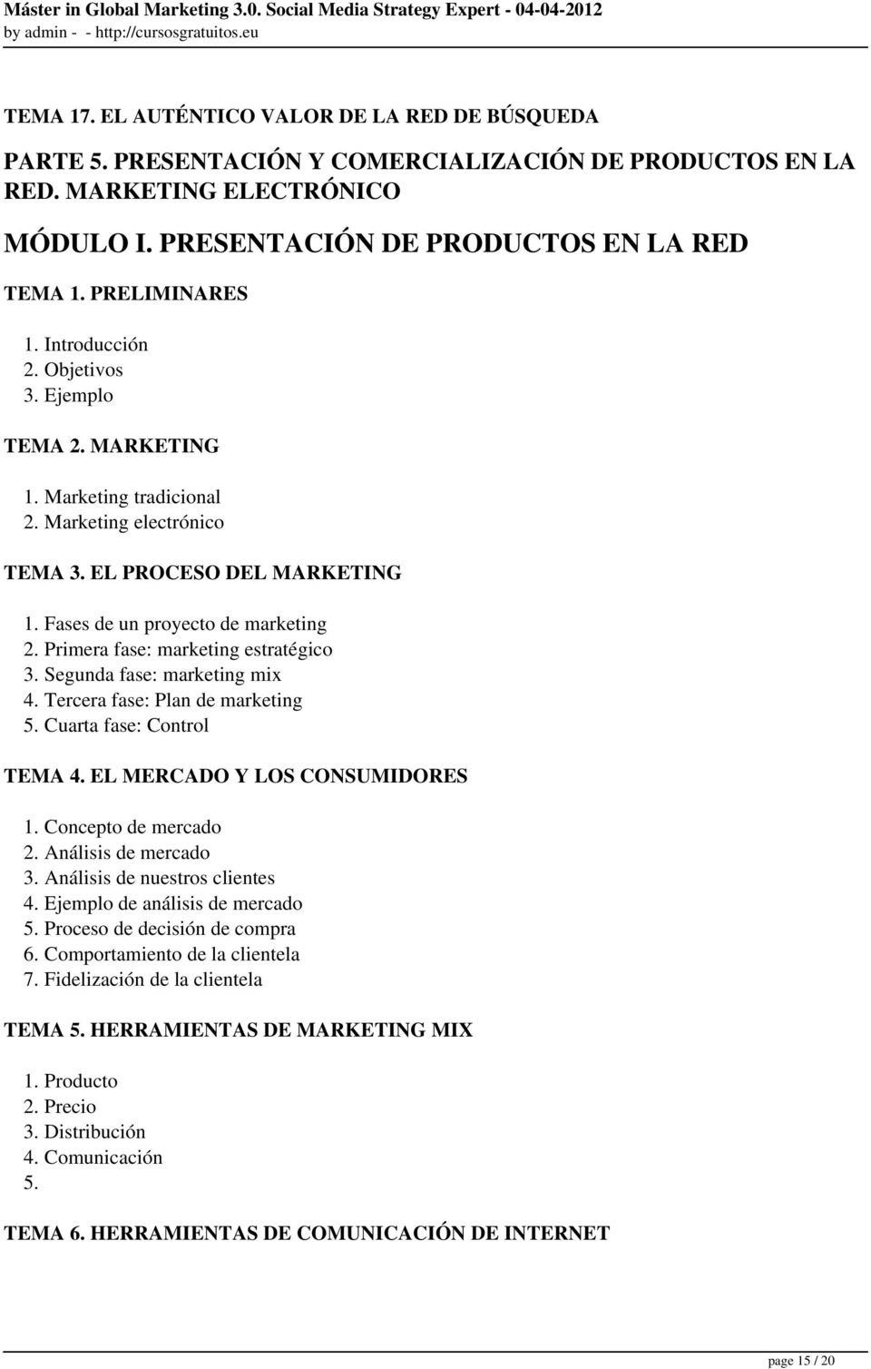 Primera fase: marketing estratégico 3. Segunda fase: marketing mix 4. Tercera fase: Plan de marketing 5. Cuarta fase: Control TEMA 4. EL MERCADO Y LOS CONSUMIDORES 1. Concepto de mercado 2.