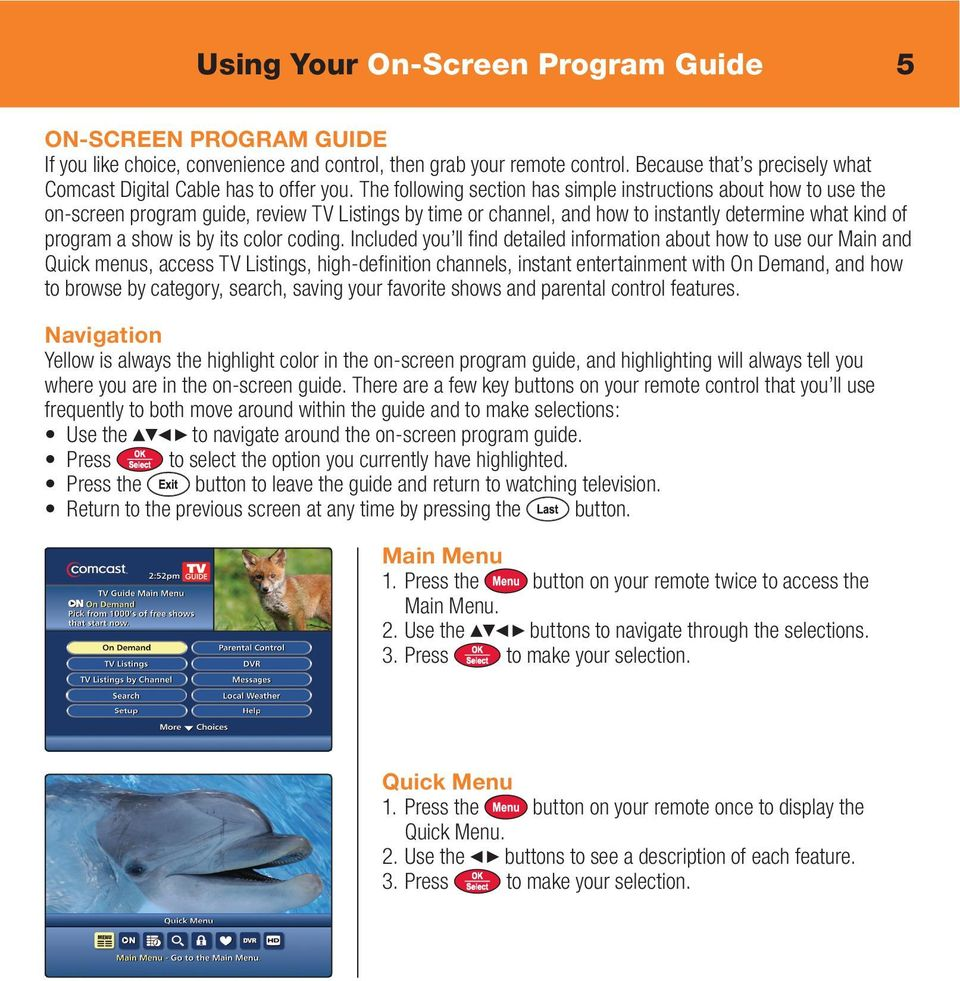 The following section has simple instructions about how to use the on-screen program guide, review TV Listings by time or channel, and how to instantly determine what kind of program a show is by its