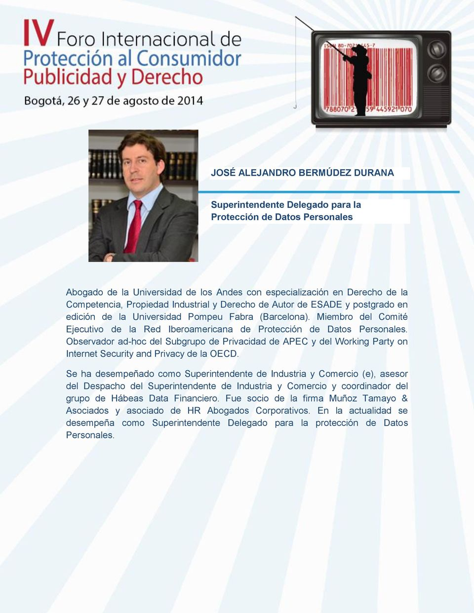 Observador ad-hoc del Subgrupo de Privacidad de APEC y del Working Party on Internet Security and Privacy de la OECD.
