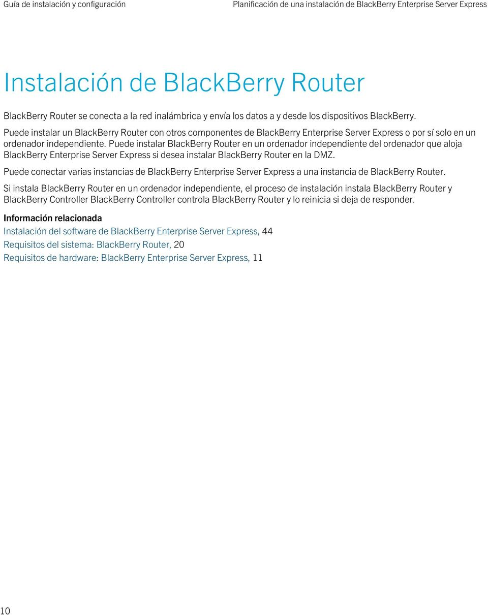 Puede instalar BlackBerry Router en un ordenador independiente del ordenador que aloja BlackBerry Enterprise Server Express si desea instalar BlackBerry Router en la DMZ.