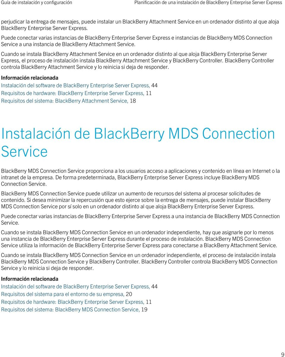 Puede conectar varias instancias de BlackBerry Enterprise Server Express e instancias de BlackBerry MDS Connection Service a una instancia de BlackBerry Attachment Service.