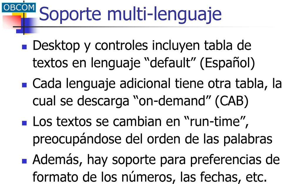 on-demand (CAB) Los textos se cambian en run-time, preocupándose del orden de las