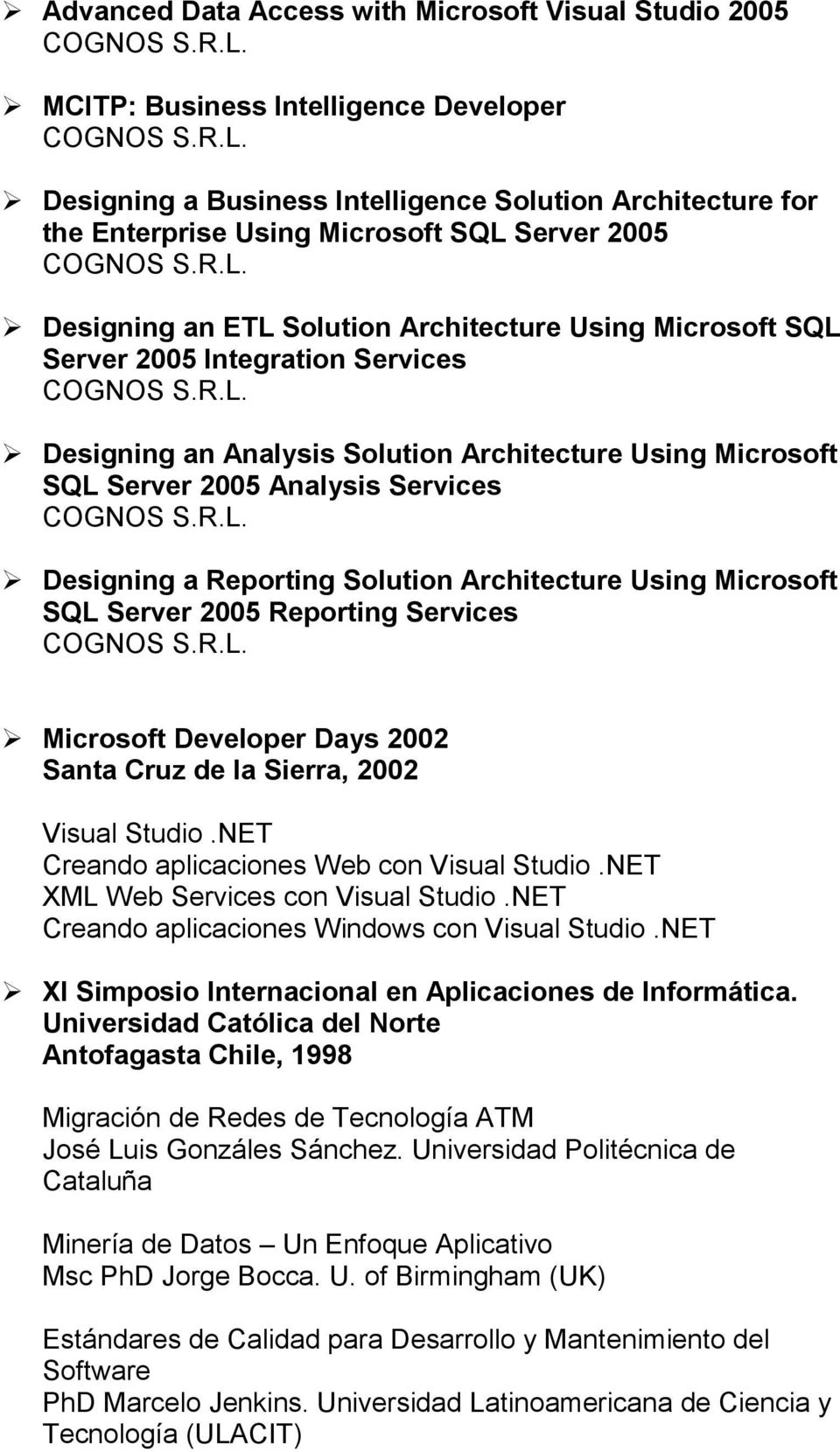 Designing a Reporting Solution Architecture Using Microsoft SQL Server 2005 Reporting Services Microsoft Developer Days 2002 Santa Cruz de la Sierra, 2002 Visual Studio.