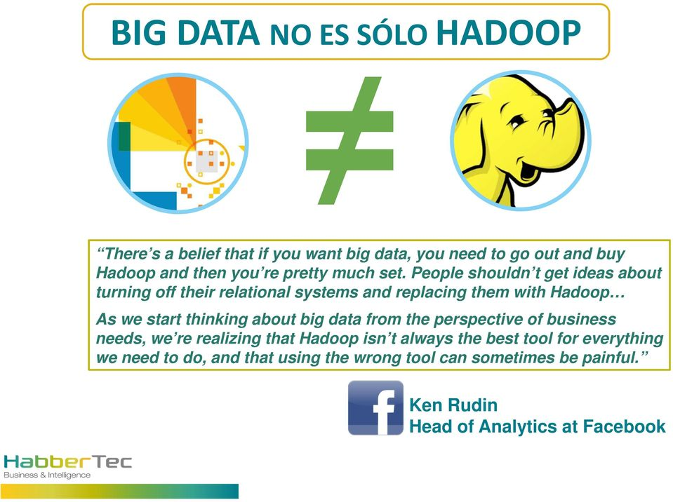 People shouldn t get ideas about turning off their relational systems and replacing them with Hadoop As we start thinking