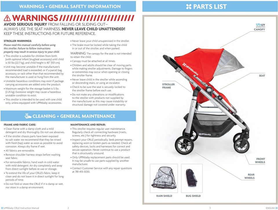 Failure to follow instructions properly may result in serious injury to your child. This stroller is suitable for children from birth (with optional Infant SnugSeat accessory) until child is 50 lbs (.