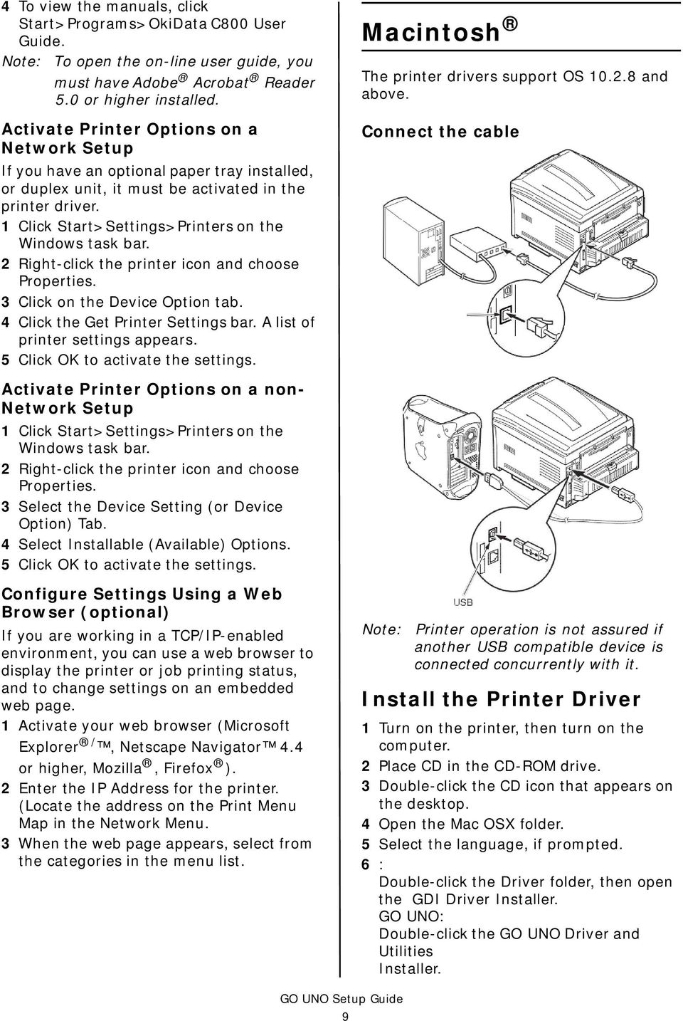 1 Click Start>Settings>Printers on the Windows task bar. 2 Right-click the printer icon and choose Properties. 3 Click on the Device Option tab. 4 Click the Get Printer Settings bar.