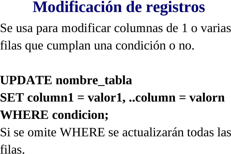 UPDATE nombre_tabla SET column1 = valor1,.