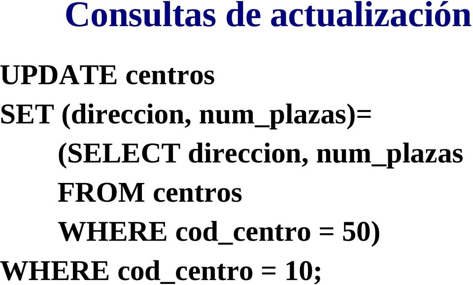(SELECT direccion, num_plazas FROM