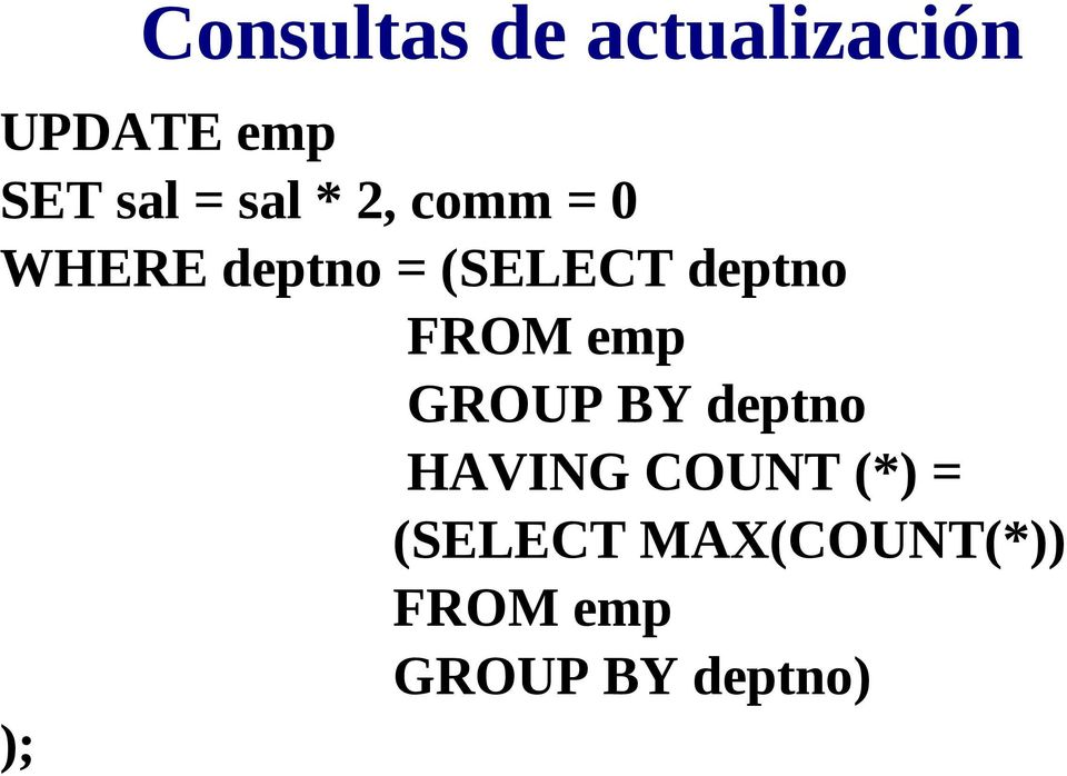 FROM emp GROUP BY deptno HAVING COUNT (*) =