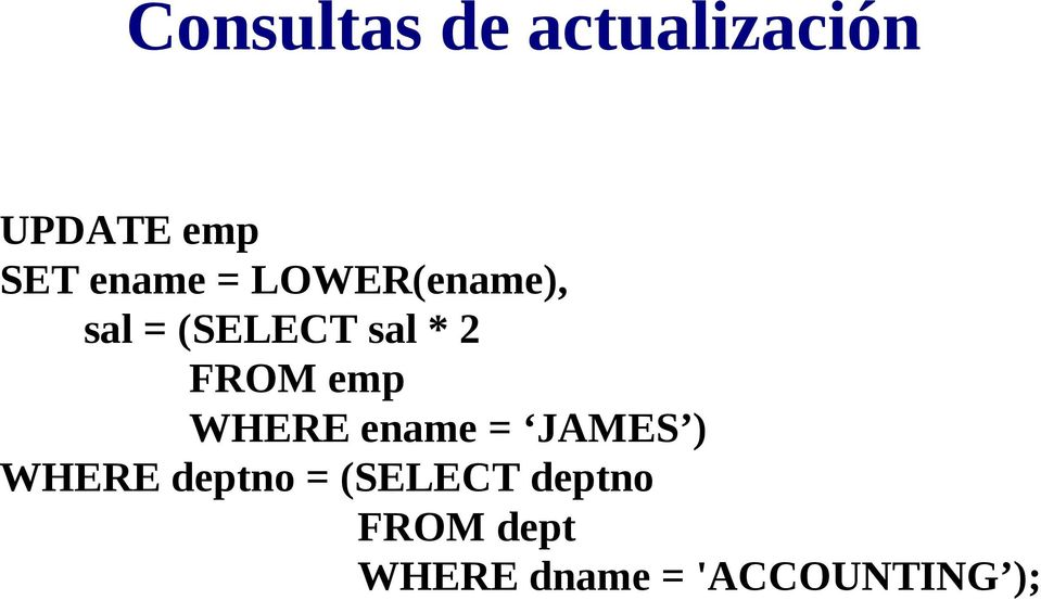 FROM emp WHERE ename = JAMES ) WHERE deptno =