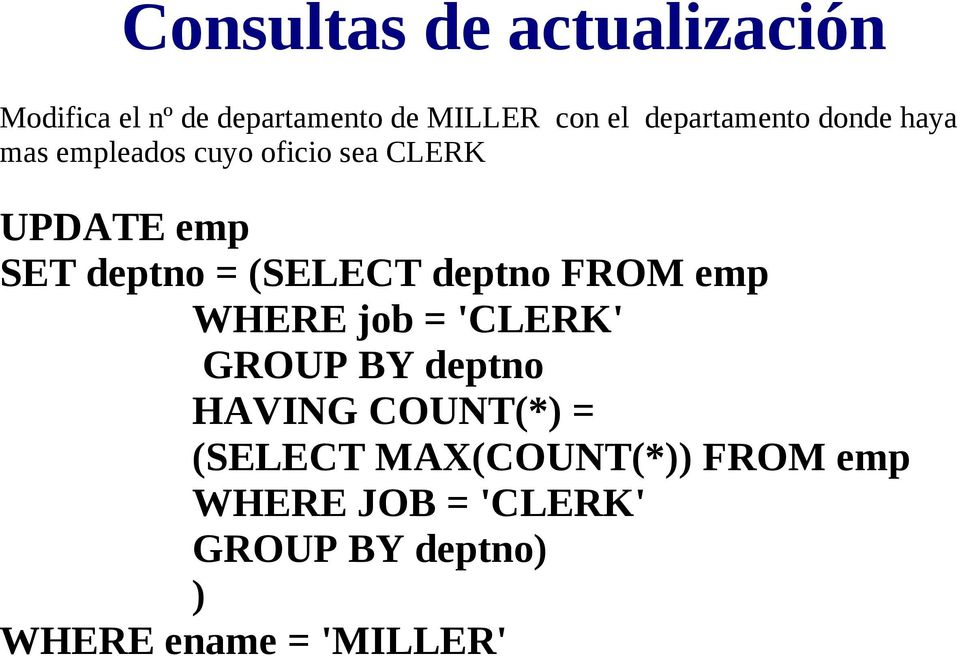 = (SELECT deptno FROM emp WHERE job = 'CLERK' GROUP BY deptno HAVING COUNT(*) =