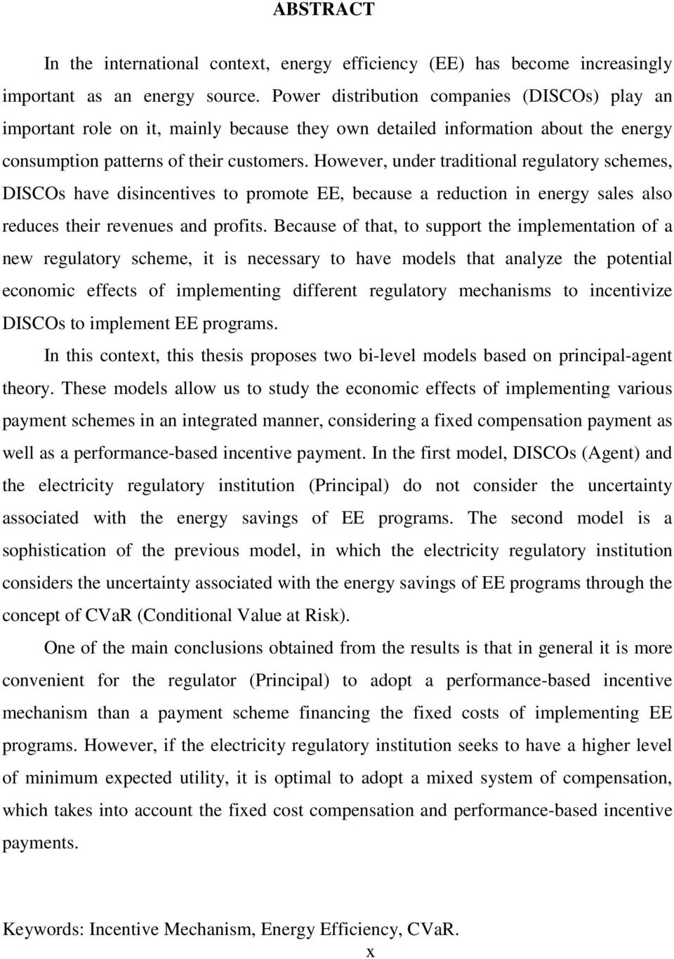 However, under traditional regulatory schemes, DISCOs have disincentives to promote EE, because a reduction in energy sales also reduces their revenues and profits.