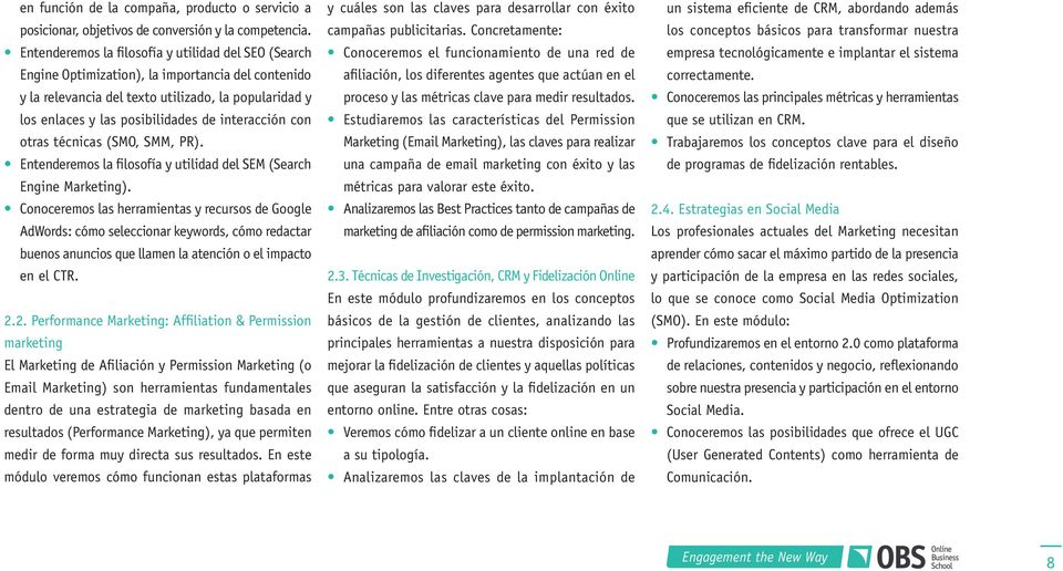 interacción con otras técnicas (SMO, SMM, PR). Entenderemos la filosofía y utilidad del SEM (Search Engine Marketing).