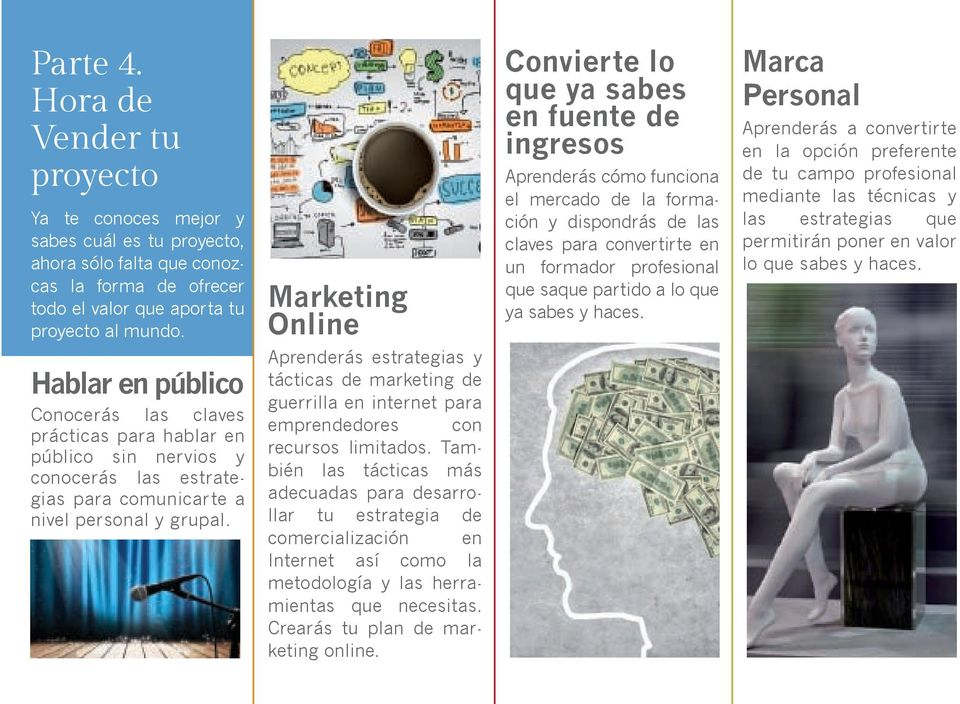 Marketing Online Aprenderás estrategias y tácticas de marketing de guerrilla en internet para emprendedores con recursos limitados.