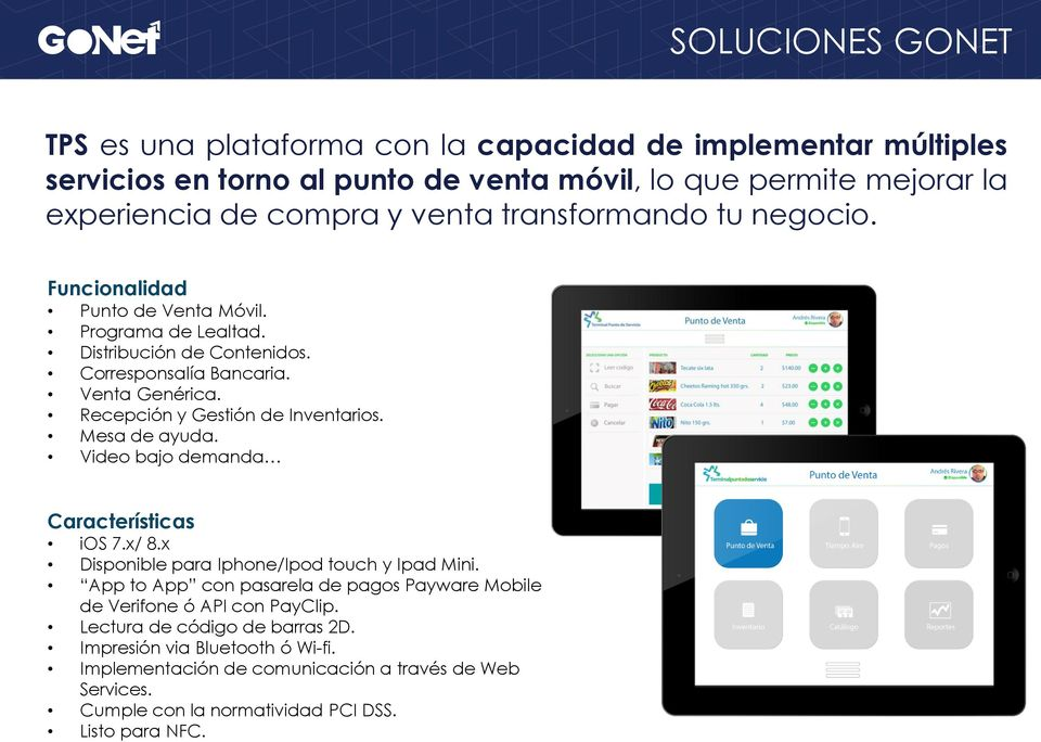 Recepción y Gestión de Inventarios. Mesa de ayuda. Video bajo demanda Características ios 7.x/ 8.x Disponible para Iphone/Ipod touch y Ipad Mini.