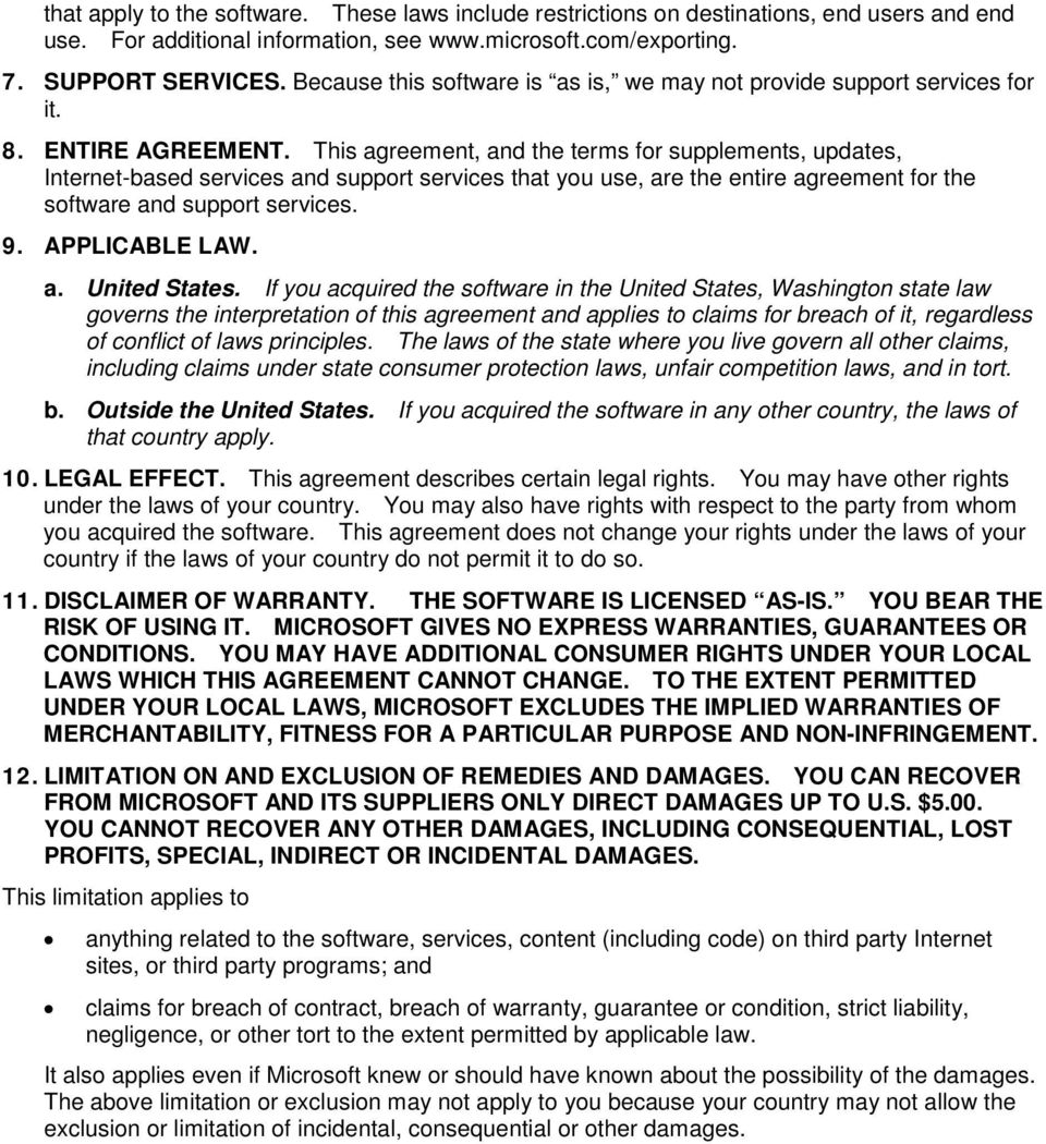 This agreement, and the terms for supplements, updates, Internet-based services and support services that you use, are the entire agreement for the software and support services. 9. APPLICABLE LAW. a. United States.