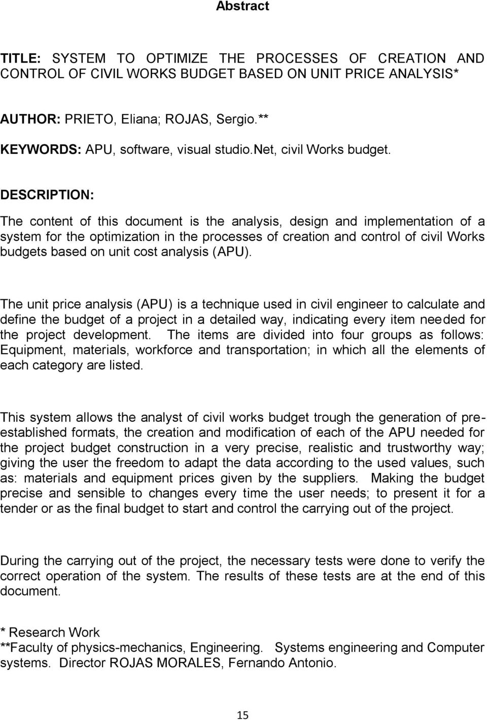 DESCRIPTION: The content of this document is the analysis, design and implementation of a system for the optimization in the processes of creation and control of civil Works budgets based on unit