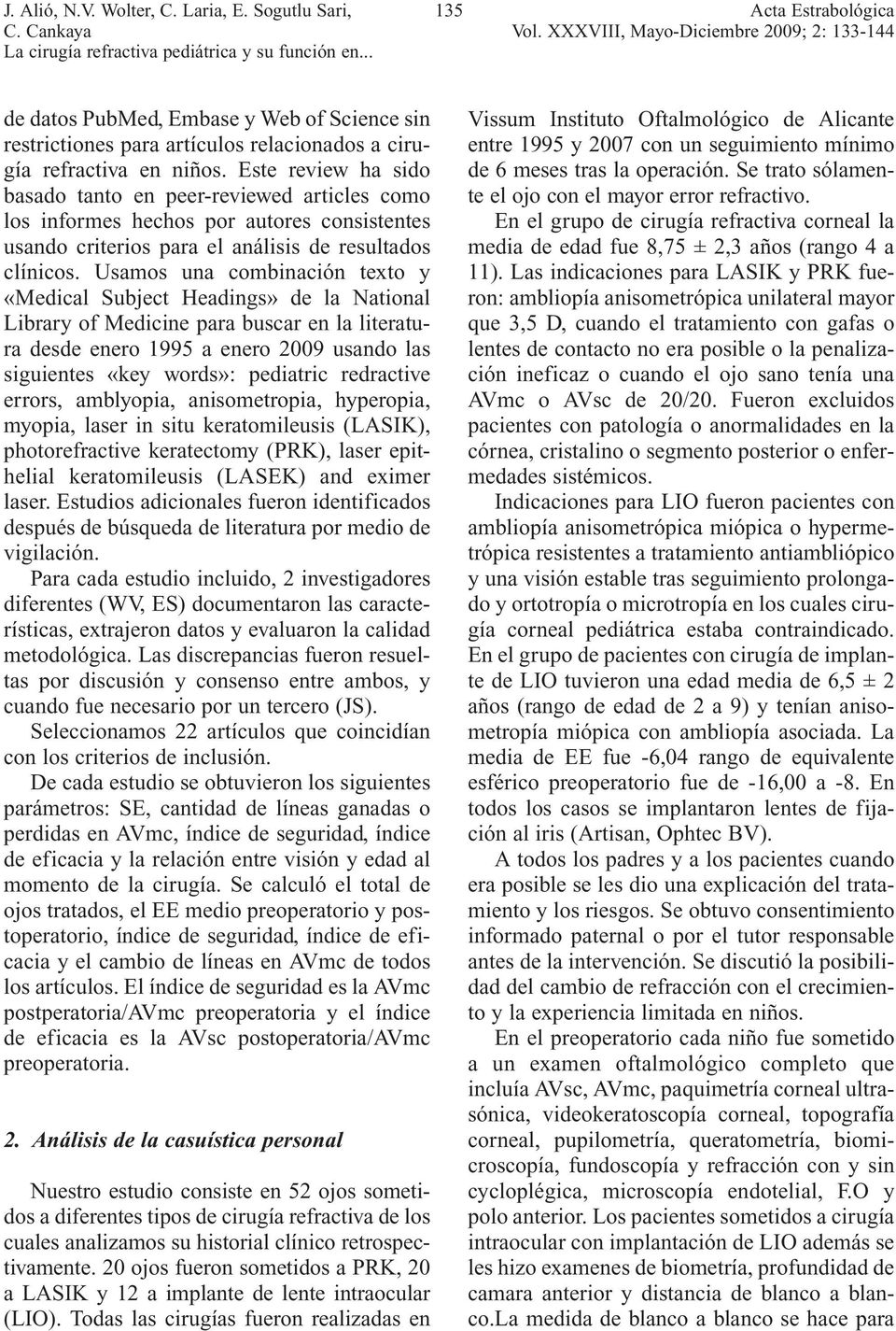Usamos una combinación texto y «Medical Subject Headings» de la National Library of Medicine para buscar en la literatura desde enero 1995 a enero 2009 usando las siguientes «key words»: pediatric