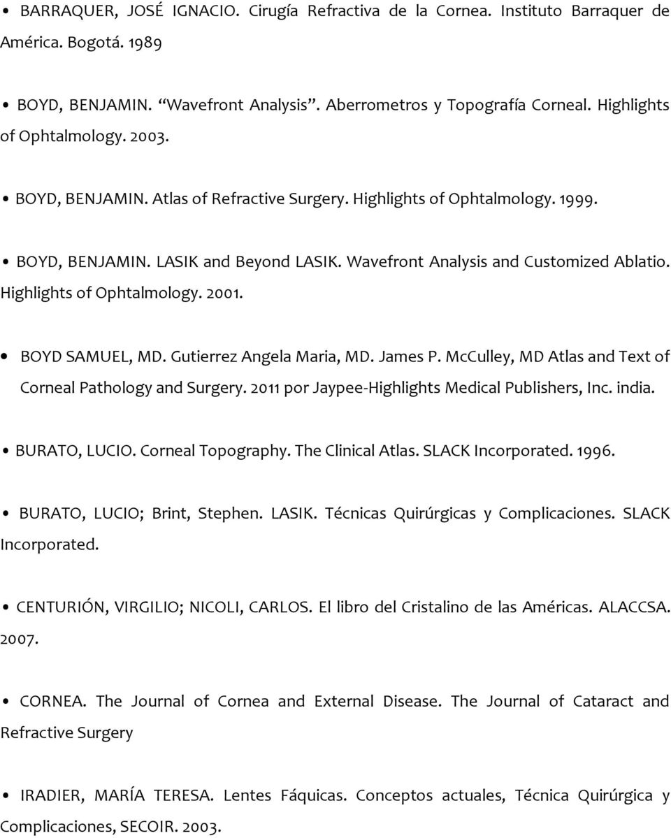 Highlights of Ophtalmology. 2001. BOYD SAMUEL, MD. Gutierrez Angela Maria, MD. James P. McCulley, MD Atlas and Text of Corneal Pathology and Surgery.