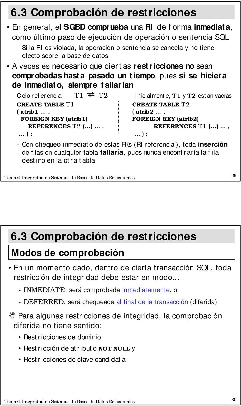 referencial T1 T2 Inicialmente, T1 y T2 están vacías CREATE TABLE T1 CREATE TABLE T2 ( atrib1..., ( atrib2..., FOREIGN KEY (atrib1) FOREIGN KEY (atrib2) REFERENCES T2 (...)..., REFERENCES T1 (...)...,... ) ;.