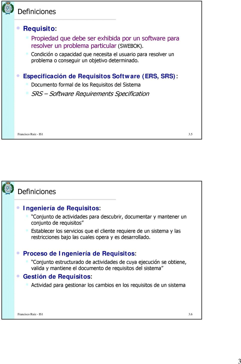 Especificación de Software (ERS, SRS): Documento formal de los del Sistema SRS Software Requirements Specification 3.