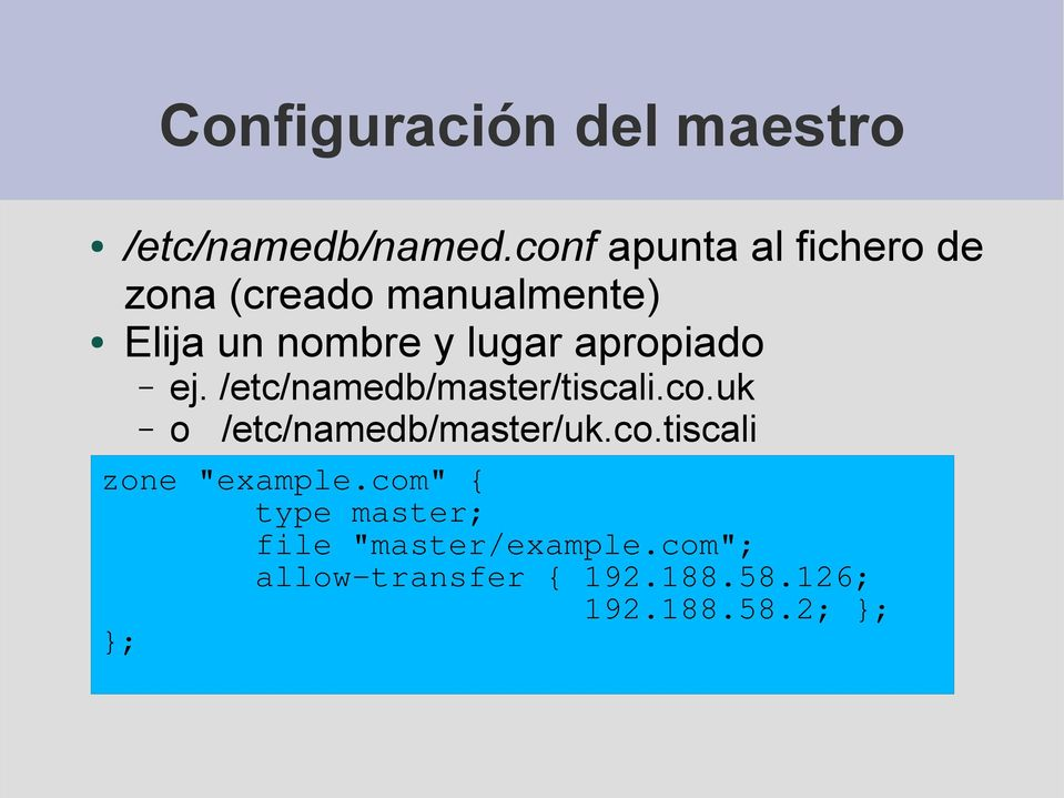 "apropiado ej. /etc/namedb/master/tiscali.co.uk o /etc/namedb/master/uk.co.tiscali zone ""example."