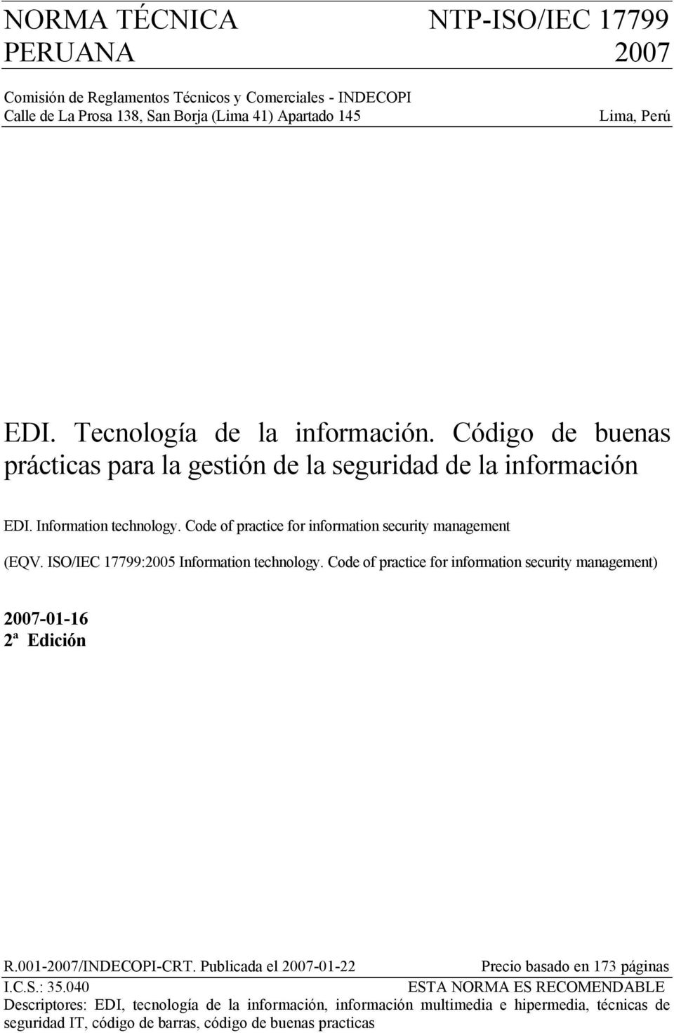 Code of practice for information security management (EQV. ISO/IEC 17799:2005 Information technology. Code of practice for information security management) 2007-01-16 2ª Edición R.