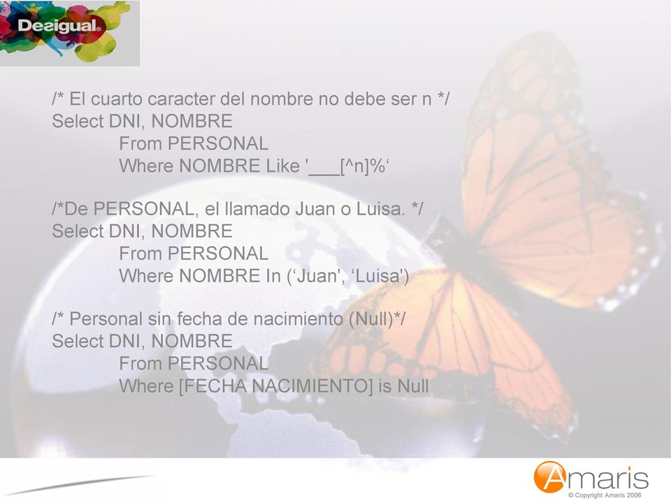 */ Select DNI, NOMBRE From PERSONAL Where NOMBRE In ( Juan', Luisa') /* Personal