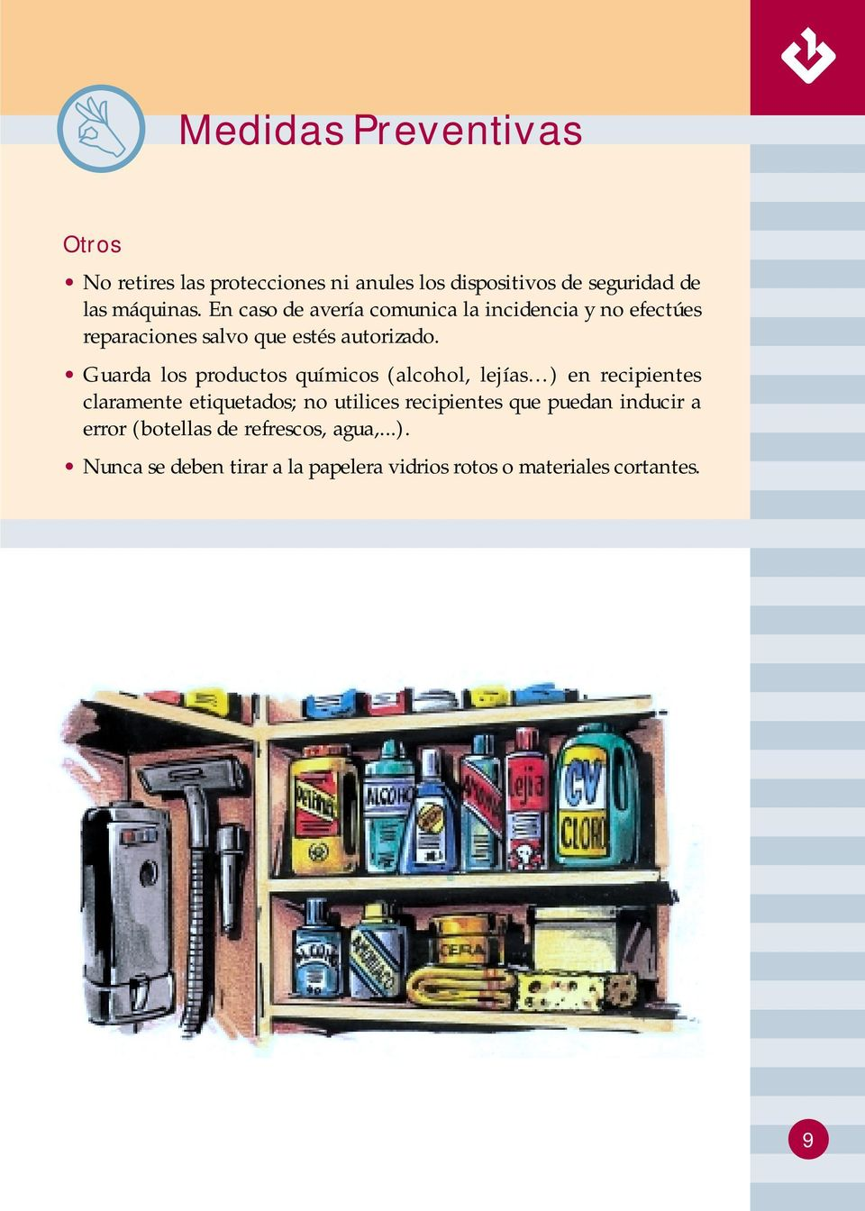 Guarda los productos químicos (alcohol, lejías ) en recipientes claramente etiquetados; no utilices recipientes