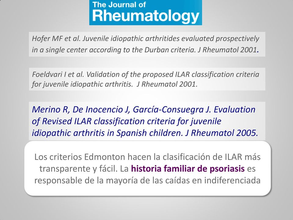 Merino R, De Inocencio J, García-Consuegra J. Evaluation of Revised ILAR classification criteria for juvenile idiopathic arthritis in Spanish children.