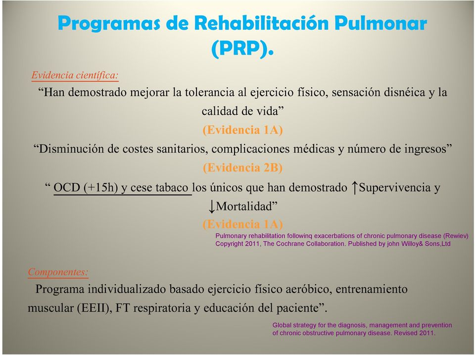 número de ingresos (Evidencia 2B) OCD (+15h) y cese tabaco los únicos que han demostrado Supervivencia y Mortalidad (Evidencia 1A) Pulmonary rehabilitation followinq exacerbations of chronic
