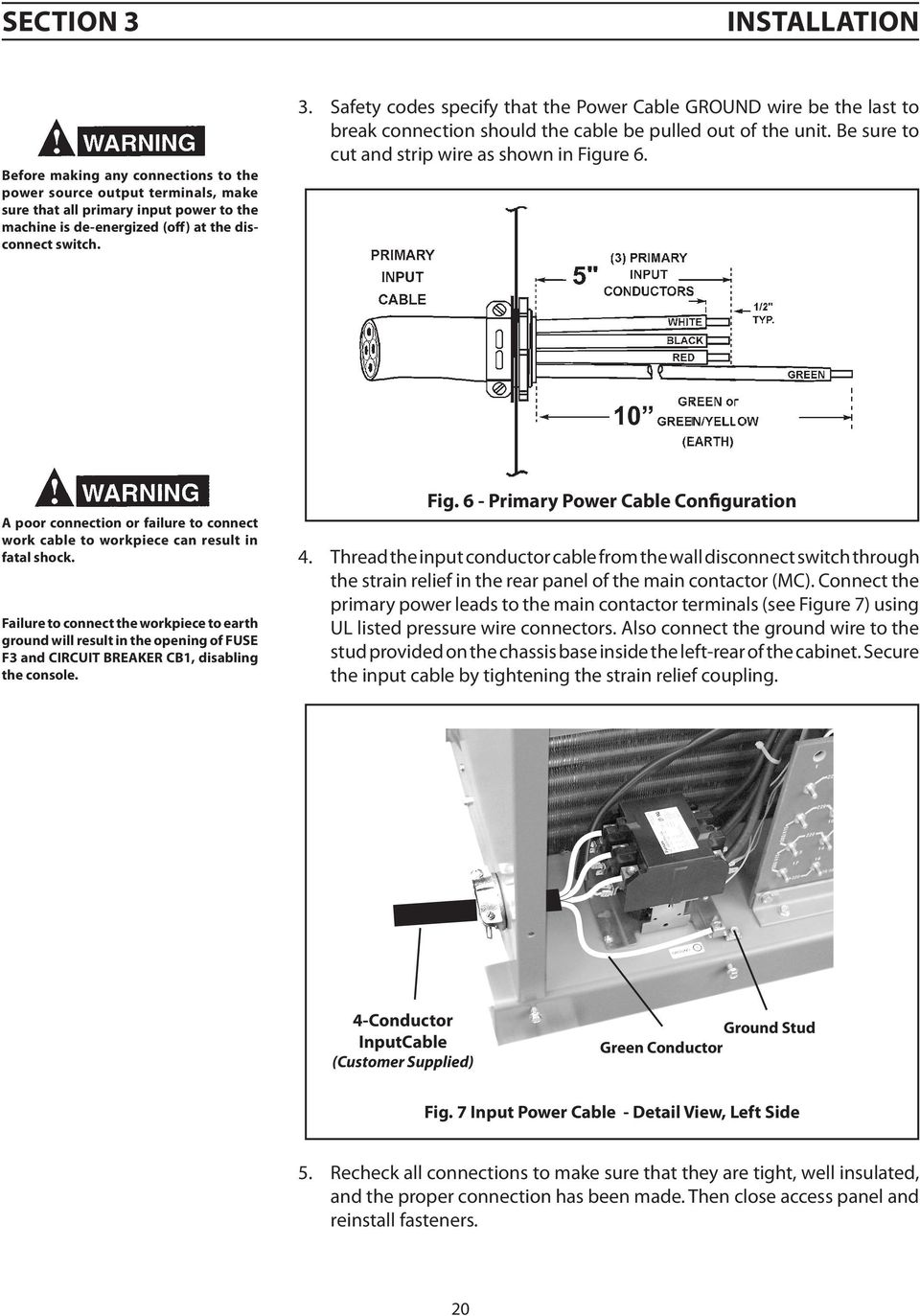 Failure to connect the workpiece to earth ground will result in the opening of FUSE F3 and CIRCUIT BREAKER CB1, disabling the console. Fig. 6 - Primary Power Cable Configuration 4.