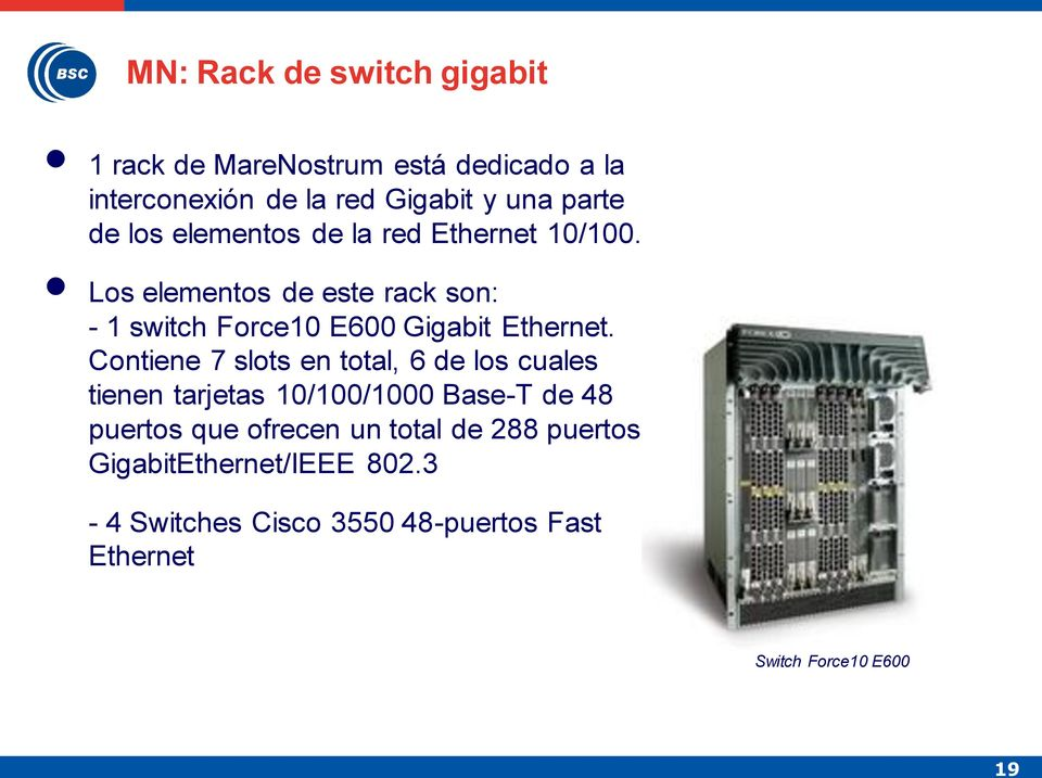 Los elementos de este rack son: - 1 switch Force10 E600 Gigabit Ethernet.