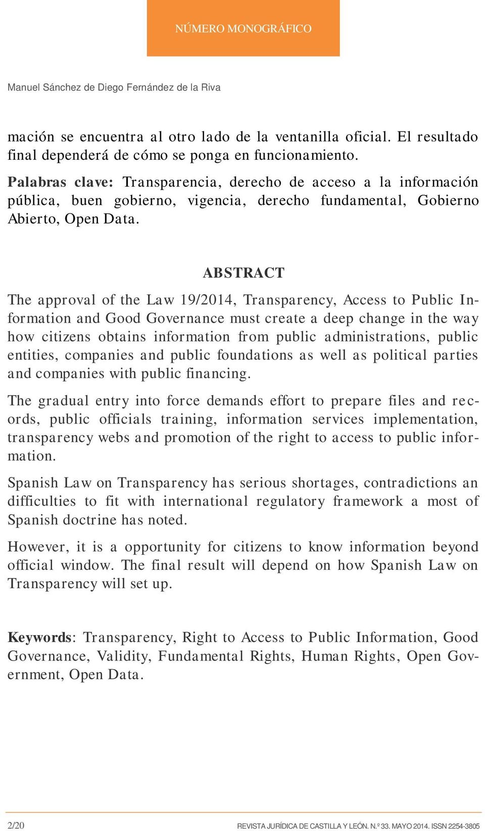 ABSTRACT The approval of the Law 19/2014, Transparency, Access to Public Information and Good Governance must create a deep change in the way how citizens obtains information from public