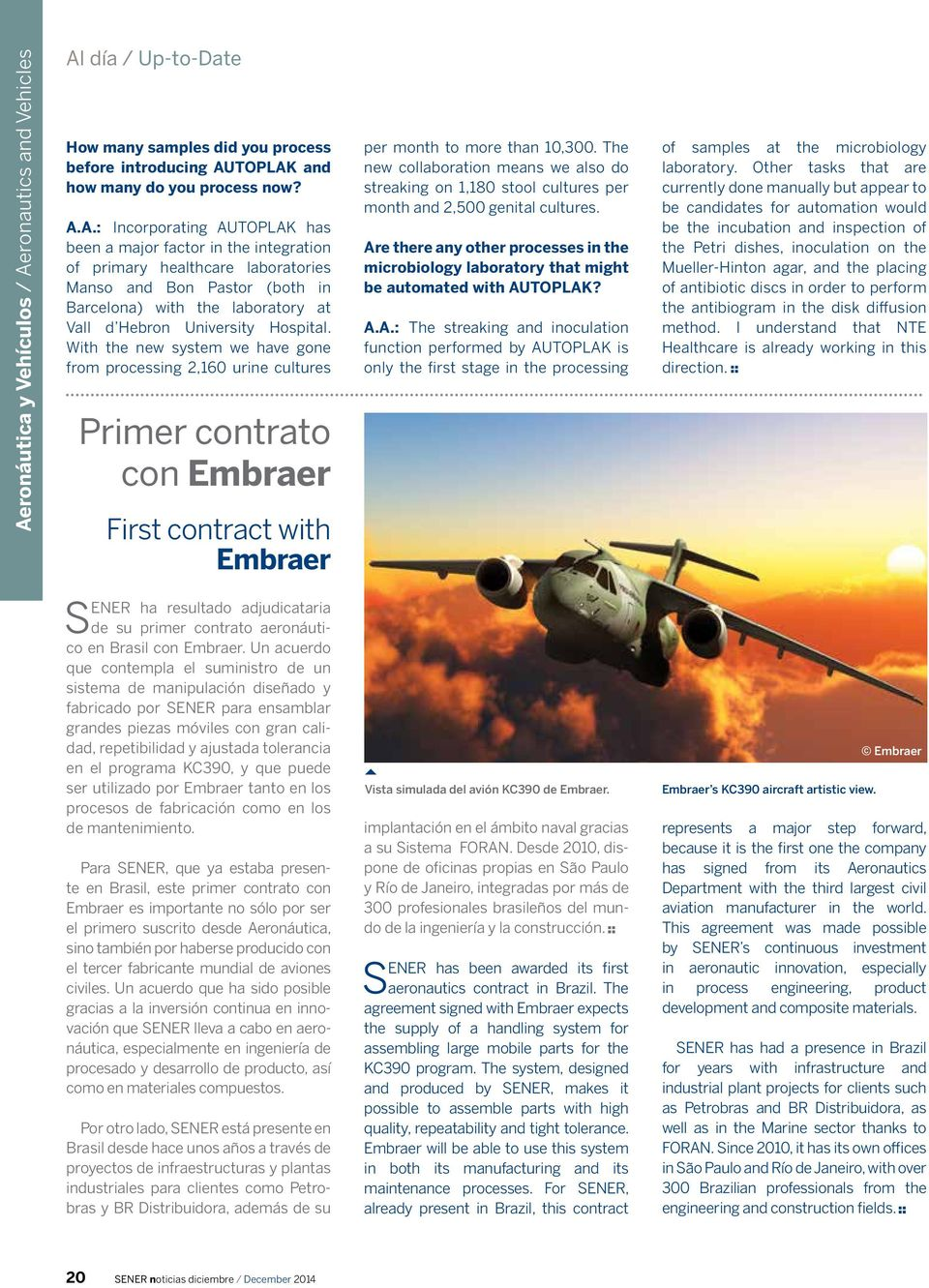 With the new system we have gone from processing 2,160 urine cultures Primer contrato con Embraer First contract with Embraer per month to more than 10,300.