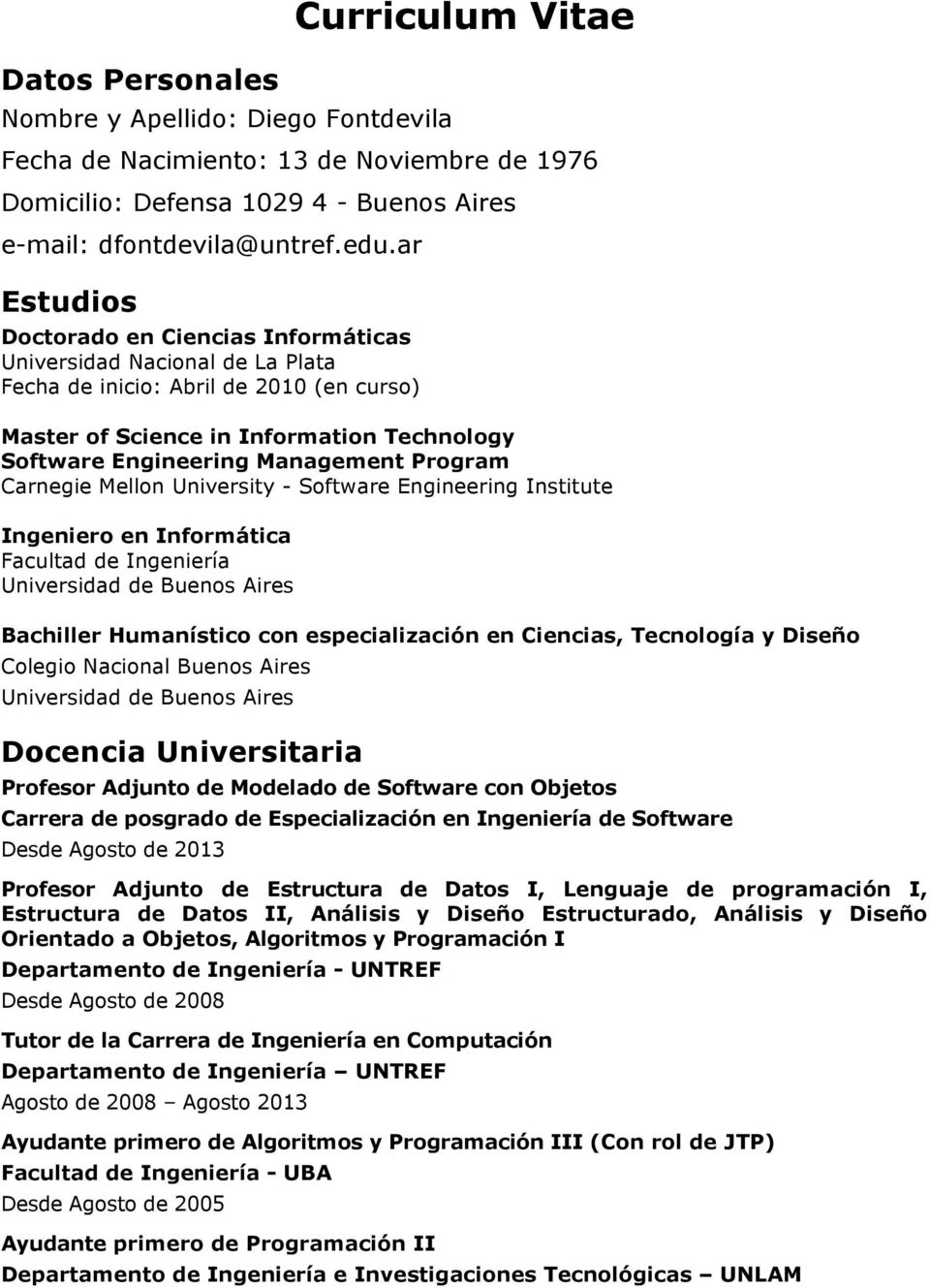 Program Carnegie Mellon University - Software Engineering Institute Ingeniero en Informática Facultad de Ingeniería Universidad de Buenos Aires Bachiller Humanístico con especialización en Ciencias,
