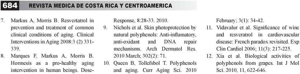 Skin photoprotection by natural polyphenols: Anti-inflamatory, anti-oxidant and DNA repair mechanisms. Arch Dermatol Res. 2010 March; 302(2): 71. 10. Queen B, Tollefsbol T. Polyphenols and aging.
