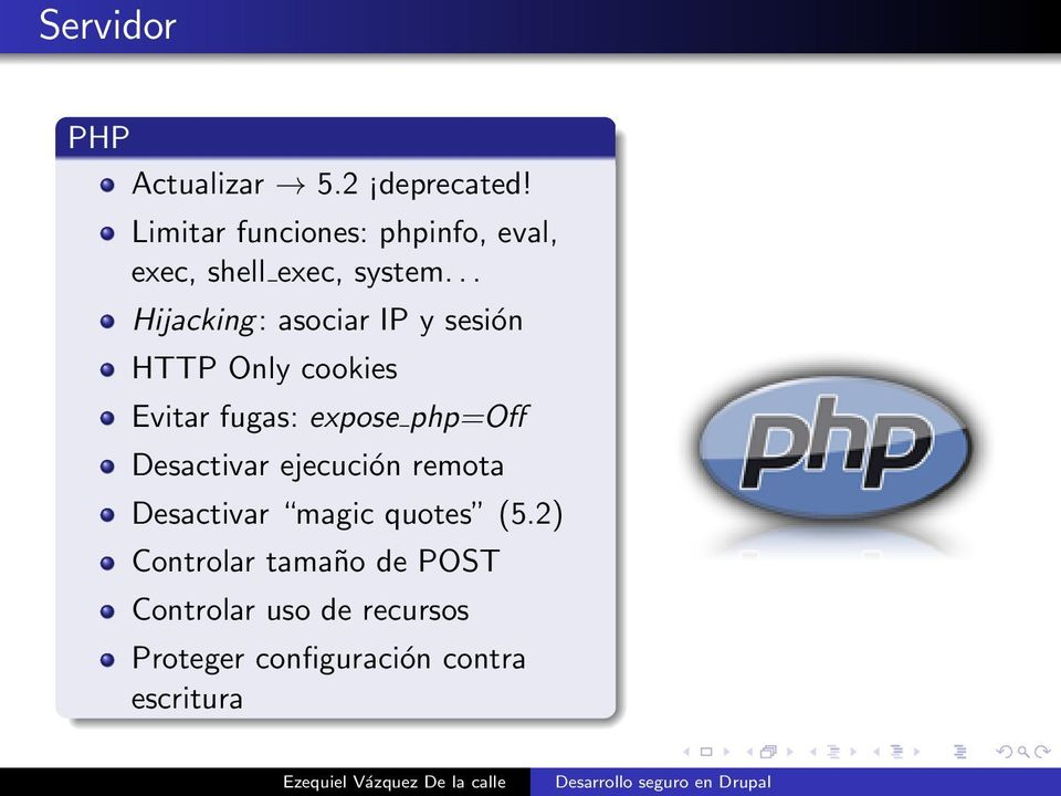 .. Hijacking: asociar IP y sesión HTTP Only cookies Evitar fugas: expose php=off