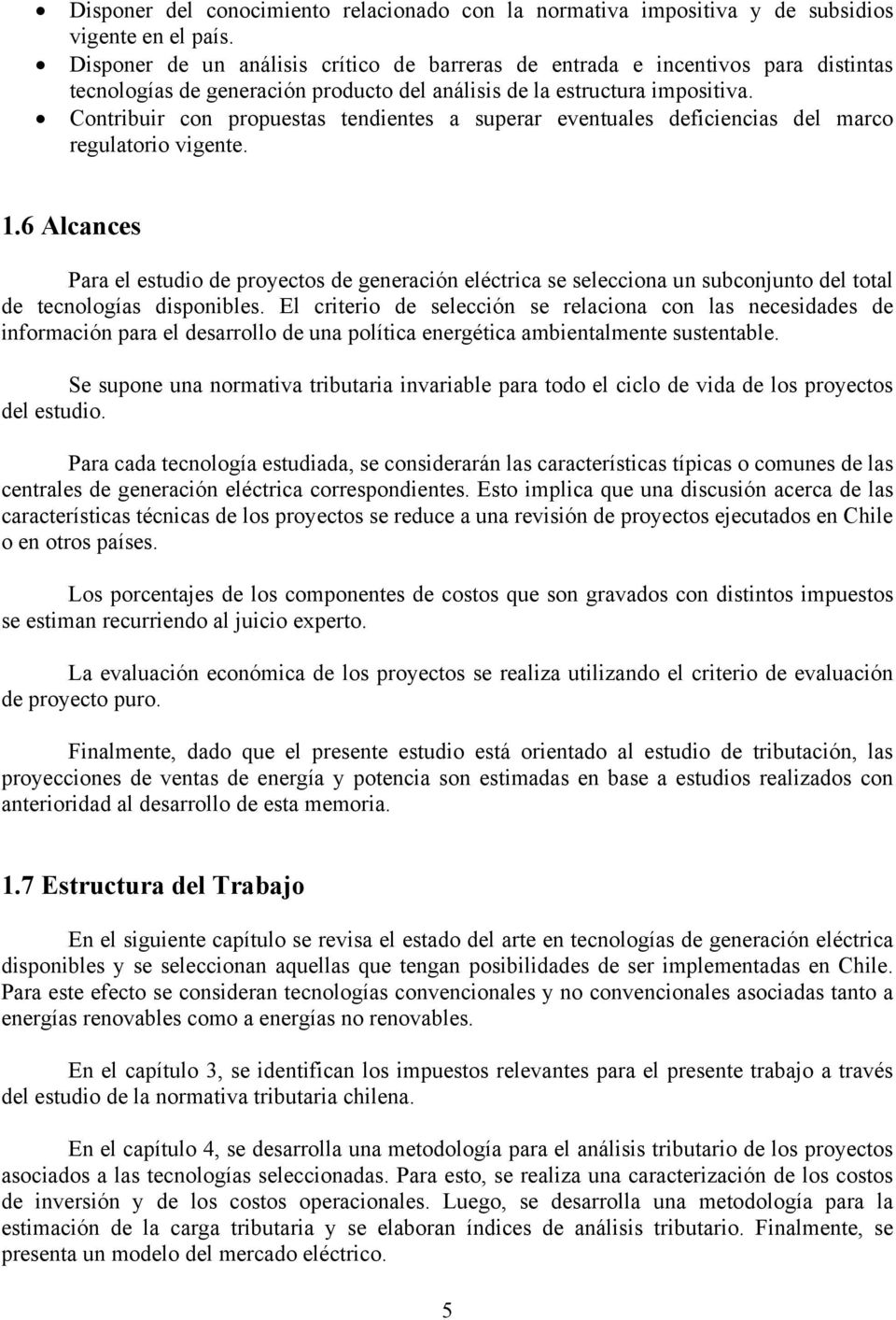 Contribuir con propuestas tendientes a superar eventuales deficiencias del marco regulatorio vigente. 1.